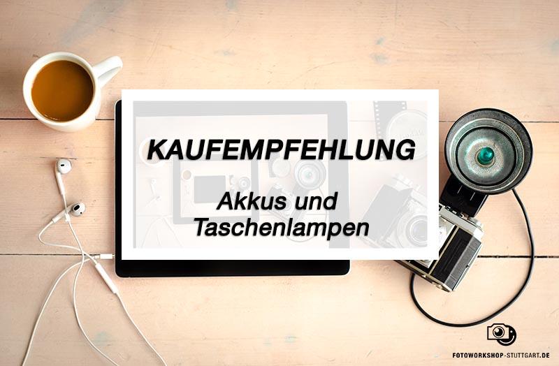 Kaufempfehlung_Akkus_und_Taschenlampen_Fotoworkshop_Stuttgart