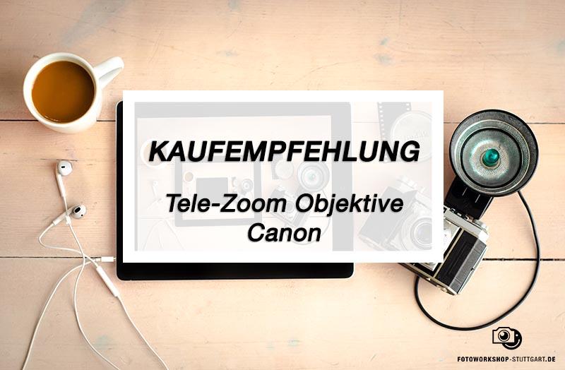 Kaufempfehlung_Tele-Zoom_Objektive_Canon_Fotoworkshop_Stuttgart