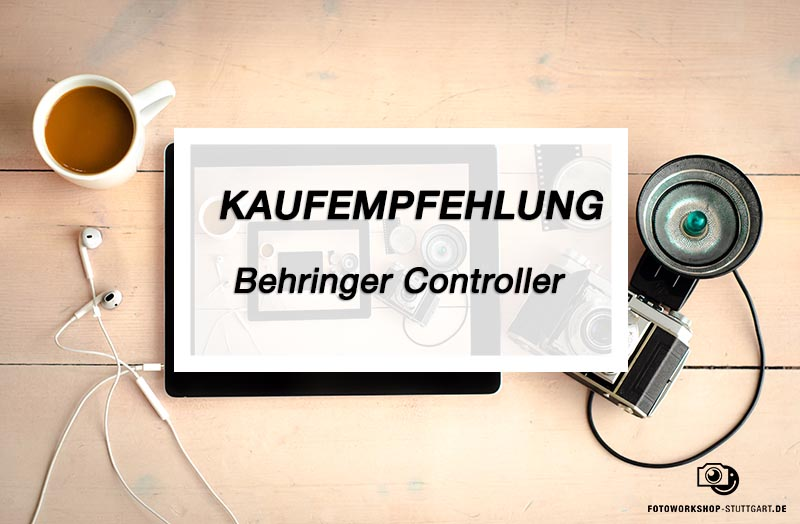 Kaufmpfehlung_Behringer_Controller_Fotoworkshop_Stuttgart