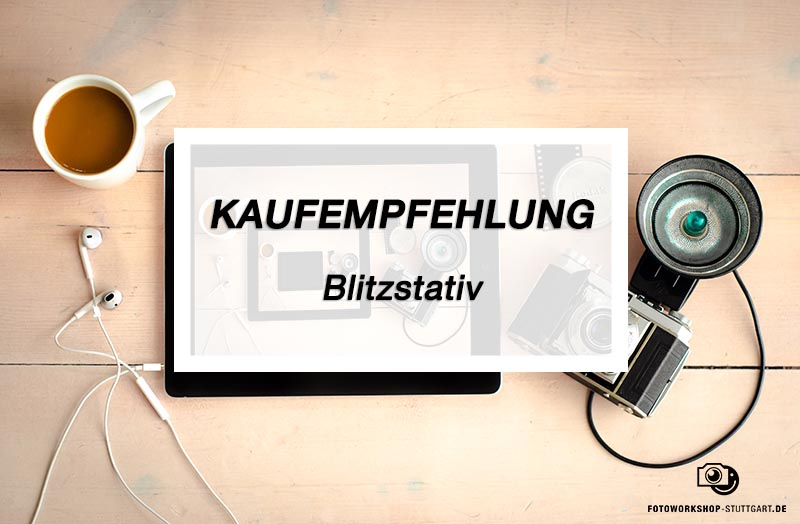 Kaufmpfehlung_Blitzstativ_Fotoworkshop_Stuttgart