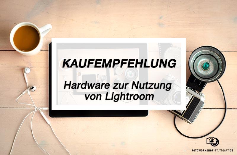 Kaufmpfehlung_Hardware_zur_Nutzung-von_Lightroom_Fotoworkshop_Stuttgart
