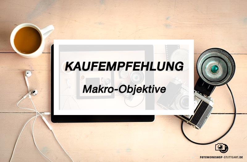 Kaufmpfehlung_Makro-Objektive_Fotoworkshop_Stuttgart