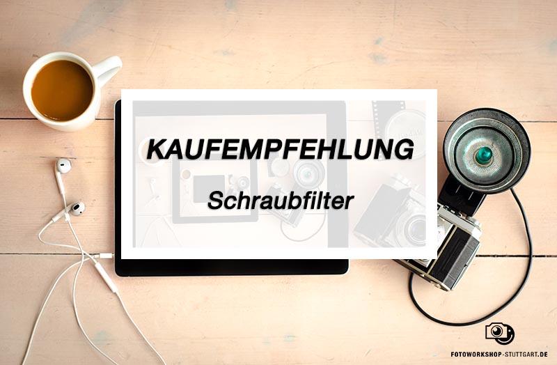 Kaufmpfehlung_Schraubfilter _Fotoworkshop_Stuttgart