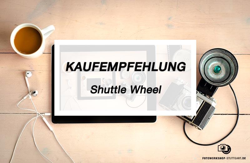 Kaufmpfehlung_Shuttle_Wheel_Fotoworkshop_Stuttgart