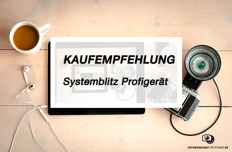 Kaufmpfehlung_Systemblitz_Profigerat_Fotoworkshop_Stuttgart